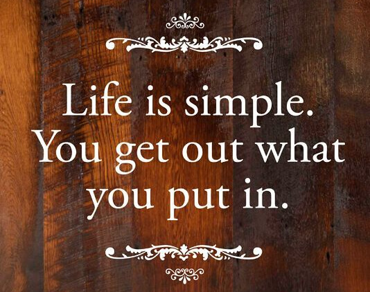 inspirational-quotes-about-work-life-is-simple-you-get-out-what-you-put-in-quotes-lots-more-like-this-from-www.jpg